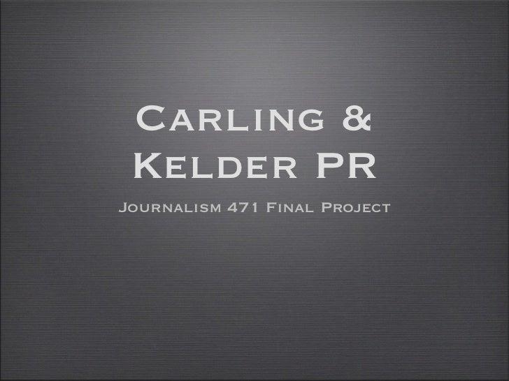 Carling & Kelder PR <ul><li>Journalism 471 Final Project </li></ul>