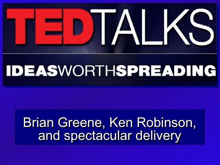 Brian Greene, Ken Robinson,   and spectacular delivery