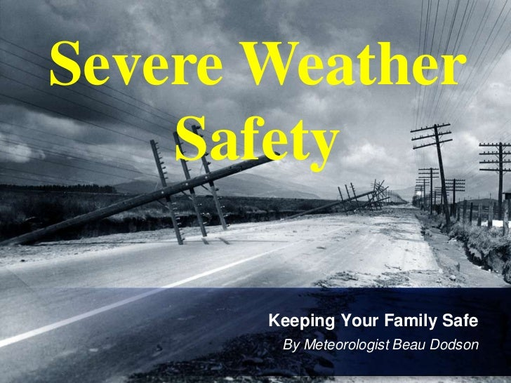 Severe Weather    Safety       Keeping Your Family Safe        By Meteorologist Beau Dodson