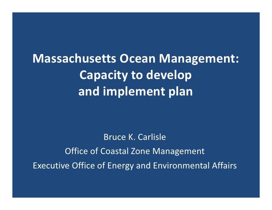 MassachusettsOceanManagement:       Capacitytodevelop      andimplementplan                   BruceK.Carlisle   ...