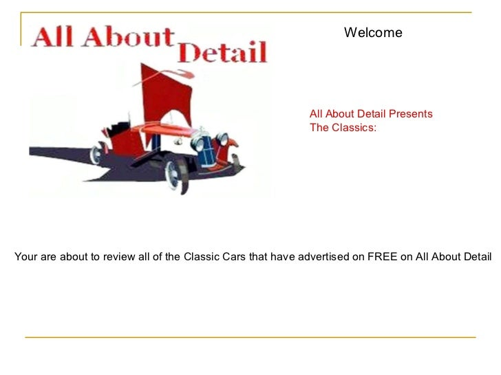 Welcome  All About Detail Presents The Classics: Your are about to review all of the Classic Cars that have advertised on ...