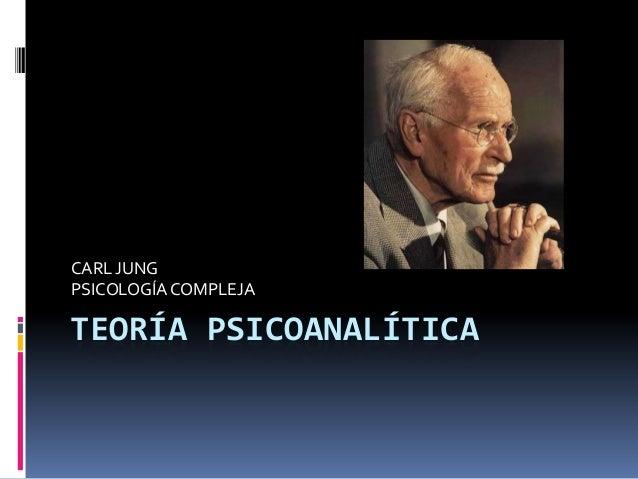 CARL JUNG PSICOLOGÍA COMPLEJA  TEORÍA PSICOANALÍTICA