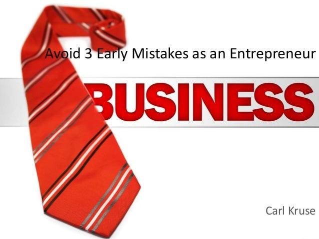Avoid 3 Early Mistakes as an Entrepreneur Carl Kruse