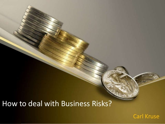 How to deal with Business Risks? Carl Kruse