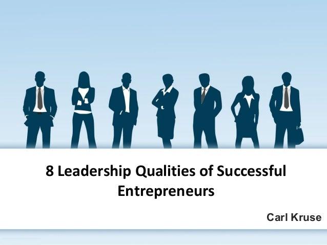 8 Leadership Qualities of Successful Entrepreneurs Carl Kruse