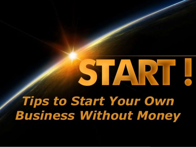 Tips to Start Your Own Business Without Money