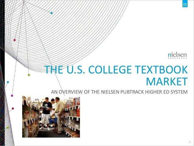 Copyright ©2013 The Nielsen Company. Confidential and proprietary.  THE U.S. COLLEGE TEXTBOOK MARKET AN OVERVIEW OF THE NI...