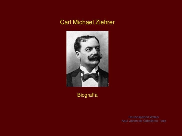 Carl Michael Ziehrer      Biografía                            Herreinspaziert Walzer                       Aquí vienen lo...