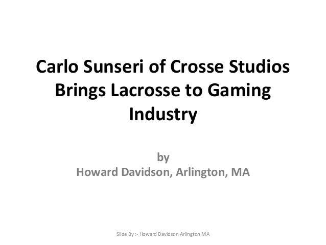Carlo Sunseri of Crosse Studios Brings Lacrosse to Gaming Industry by Howard Davidson, Arlington, MA  Slide By :- Howard D...