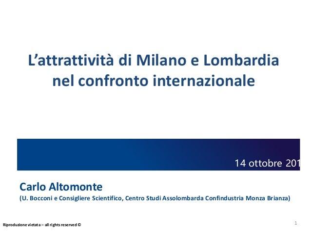 1 L'attrattività di Milano e Lombardia nel confronto internazionale Carlo Altomonte (U. Bocconi e Consigliere Scientifico,...