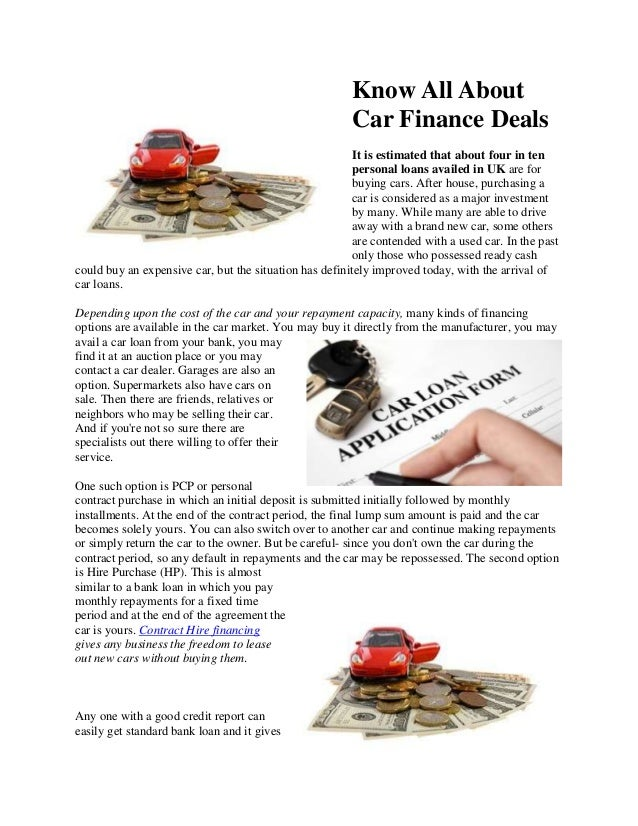 Know All About Car Finance Deals It is estimated that about four in ten personal loans availed in UK are for buying cars. ...