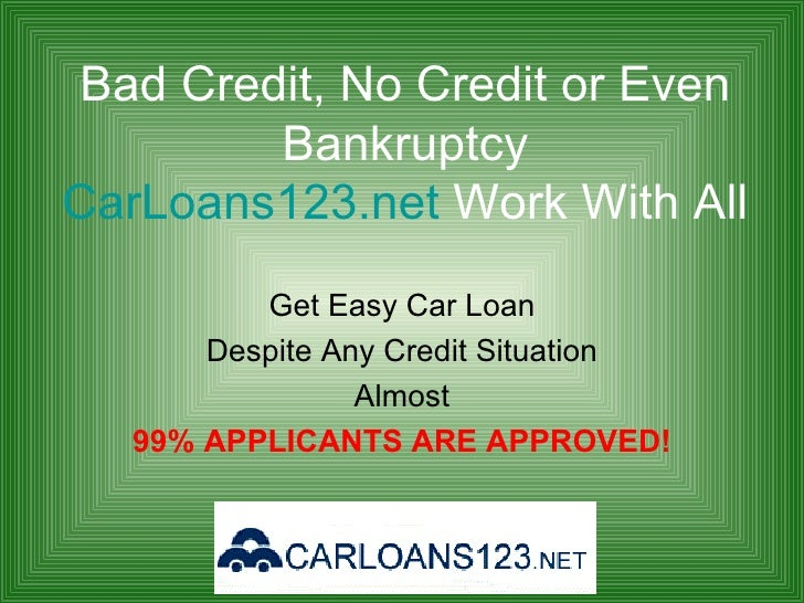 Bad Credit, No Credit or Even Bankruptcy CarLoans123.net  Work With All Get Easy Car Loan Despite Any Credit Situation Alm...