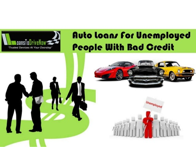 get auto loans for unemployed people with bad credit. Black Bedroom Furniture Sets. Home Design Ideas