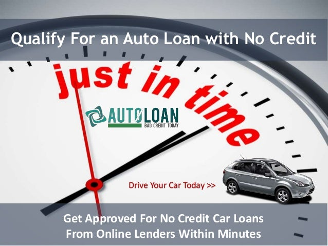 Qualify For an Auto Loan with No Credit Get Approved For No Credit Car Loans From Online Lenders Within Minutes Drive Your...