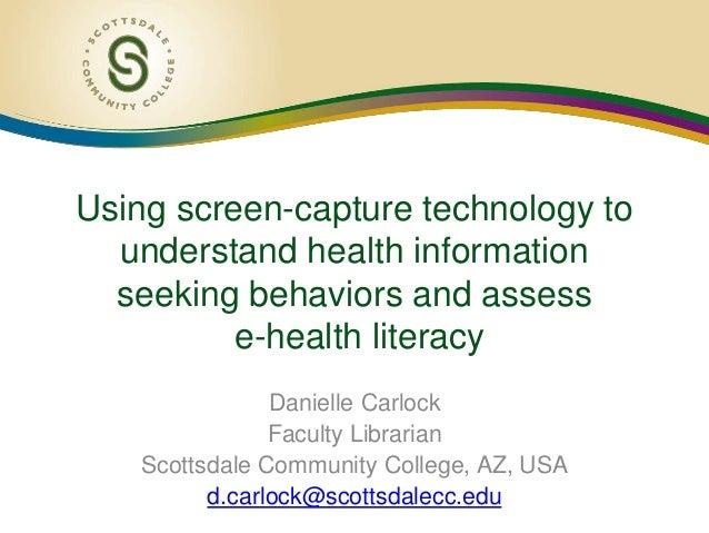 Using screen-capture technology to understand health information seeking behaviors and assess e-health literacy Danielle C...
