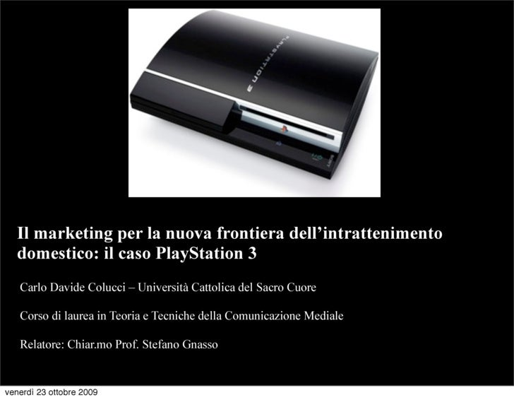 Il marketing per la nuova frontiera dell'intrattenimento   domestico: il caso PlayStation 3    Carlo Davide Colucci – Univ...