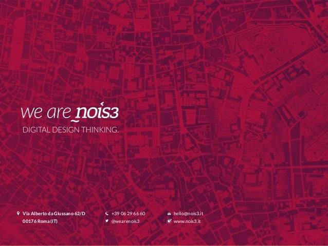 Via Alberto da Giussano 62/D 00176 Roma (IT) +39 06 29 66 60 @wearenois3 hello@nois3.it www.nois3.it