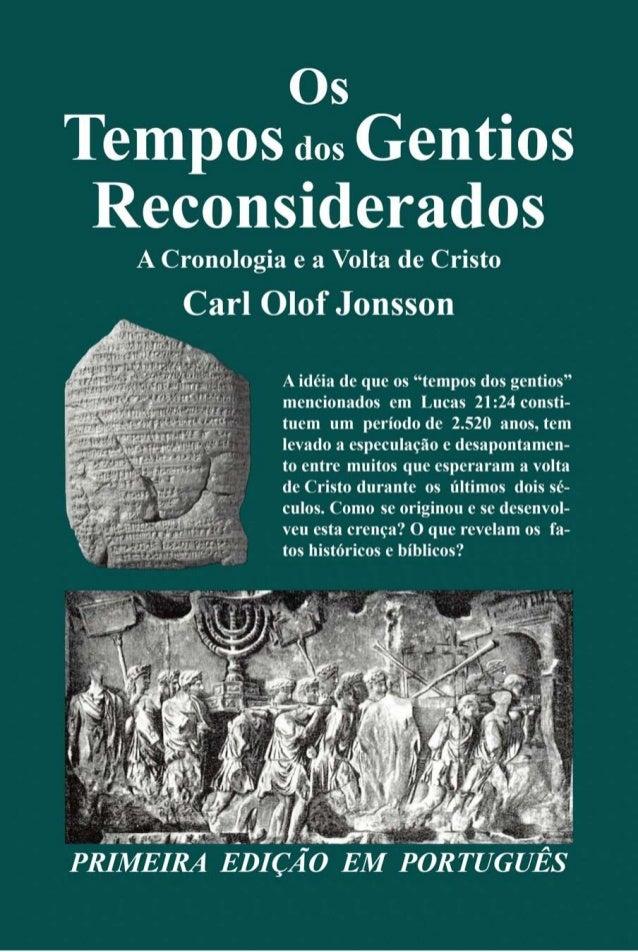 OS TEMPOS DOS GENTIOS RECONSIDERADOS Carl Olof Jonsson Primeira Edição em Português