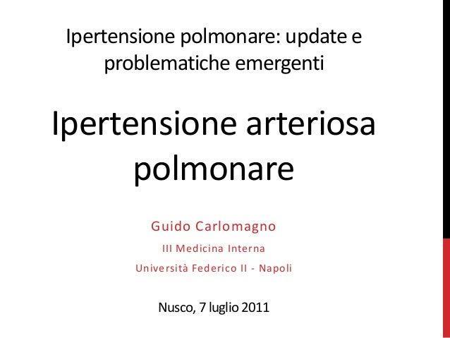 Ipertensione polmonare: update e problematiche emergenti  Ipertensione arteriosa polmonare Guido Carlomagno III Medicina I...