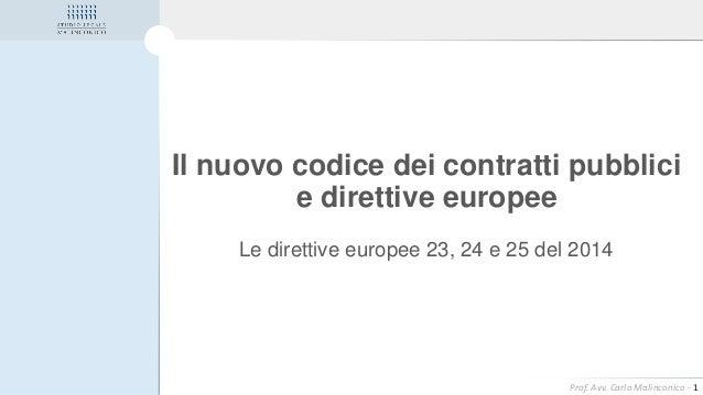 Prof. Avv. Carlo Malinconico - 1 Il nuovo codice dei contratti pubblici e direttive europee Le direttive europee 23, 24 e ...