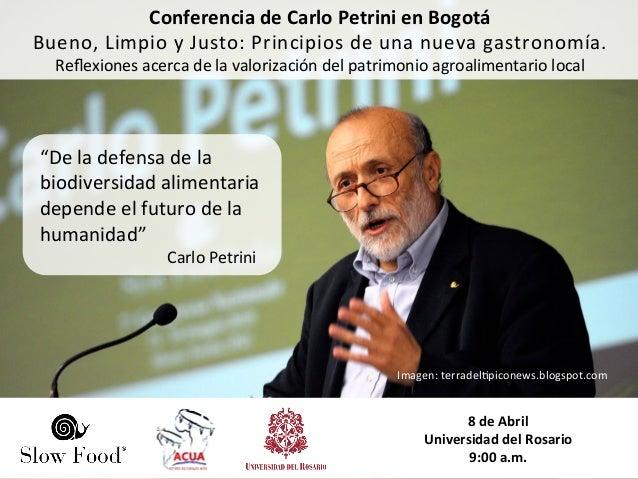 Conferencia de Carlo Petrini en Bogotá Bueno,  L impio  y   J usto:  P rincipios  d e  u na  n u...