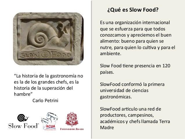 ¿Qué es Slow Food?                                                              Es una organización internac...