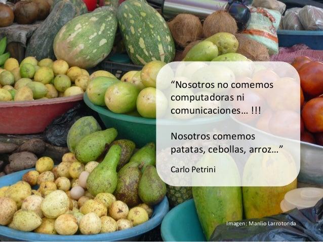"""""""Nosotros no comemos computadoras ni comunicaciones… !!!   Nosotros comemos patatas, cebollas, a..."""