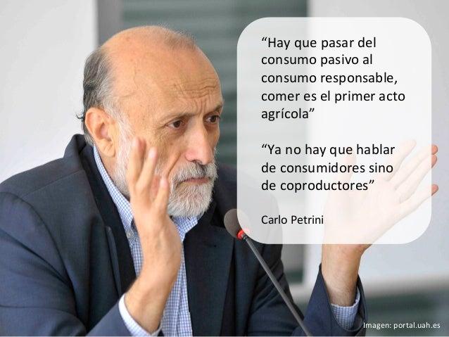 """""""Hay que pasar del consumo pasivo al consumo responsable, comer es el primer acto agrícola"""" ..."""