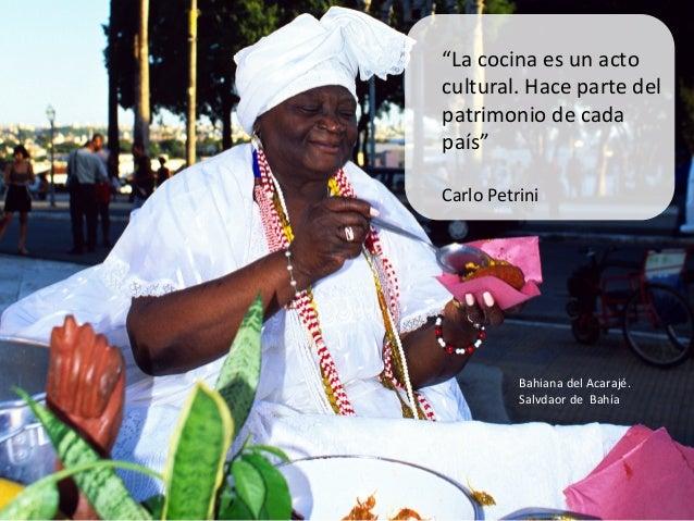 """""""La cocina es un acto cultural. Hace parte del patrimonio de cada país""""  Carlo Petrini    ..."""