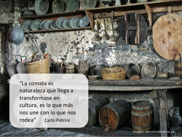 """""""La comida es naturaleza que llega a transformase en cultura, es lo que más nos une con ..."""