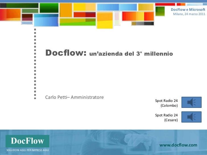 DocFlow e Microsoft  <br />Milano, 24 marzo 2011<br />Docflow: un'azienda del 3° millennio<br />Carlo Petti– Amministrator...