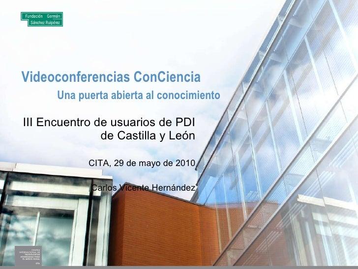 Videoconferencias ConCiencia Una puerta abierta al conocimiento III Encuentro de usuarios de PDI de Castilla y León CITA, ...