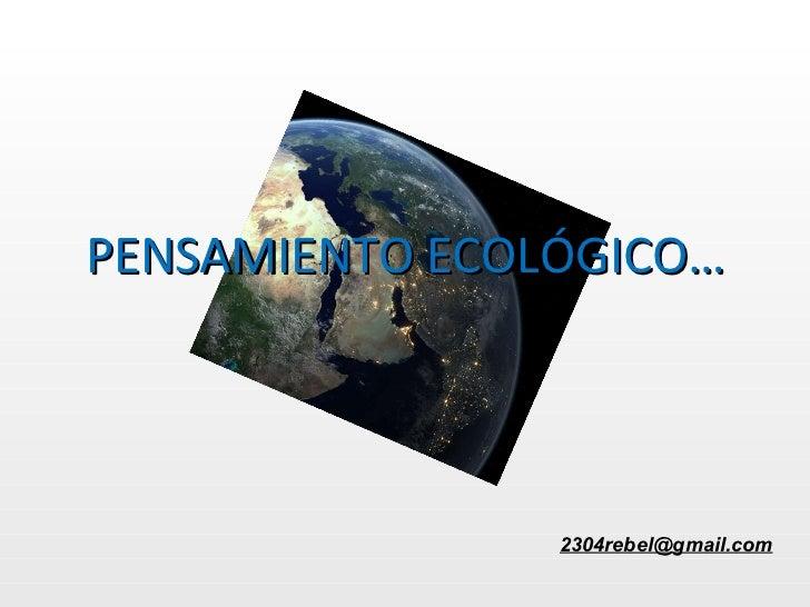 PENSAMIENTO ECOLÓGICO … [email_address]