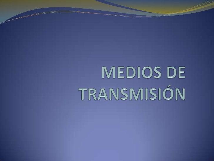 El medio de transmisión constituye el canal que permitela transmisión de información entre dos terminales enun sistema de ...