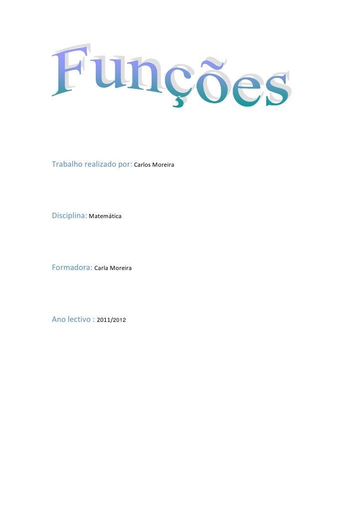 Trabalho realizado por: Carlos MoreiraDisciplina: MatemáticaFormadora: Carla MoreiraAno lectivo : 2011/2012