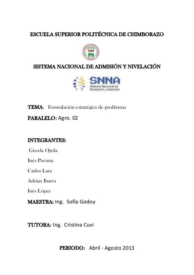 ESCUELA SUPERIOR POLITÉCNICA DE CHIMBORAZOSISTEMA NACIONAL DE ADMISIÓN Y NIVELACIÓNTEMA: Formulación estratégica de proble...