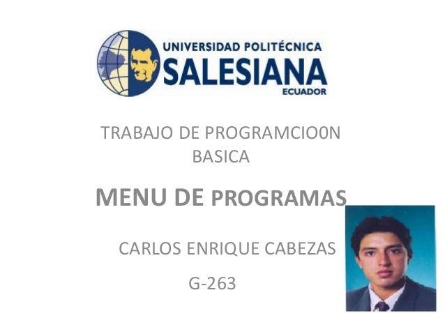 CARLOS ENRIQUE CABEZAS MENU DE PROGRAMAS TRABAJO DE PROGRAMCIO0N BASICA G-263
