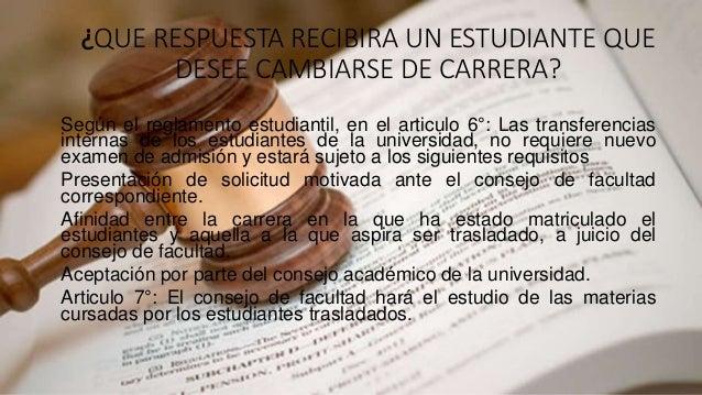 ¿QUE RESPUESTA RECIBIRA UN ESTUDIANTE QUE  DESEE CAMBIARSE DE CARRERA?  Según el reglamento estudiantil, en el articulo 6°...