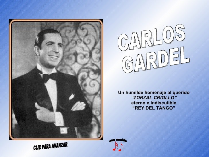 """Un humilde homenaje al querido """"ZORZAL CRIOLLO"""" eterno e indiscutible """"REY DEL TANGO"""" CARLOS  GARDEL con sonido CLIC PARA ..."""