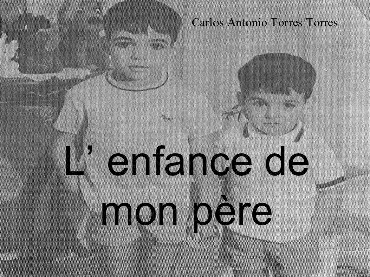 L' enfance de mon père Carlos Antonio Torres Torres