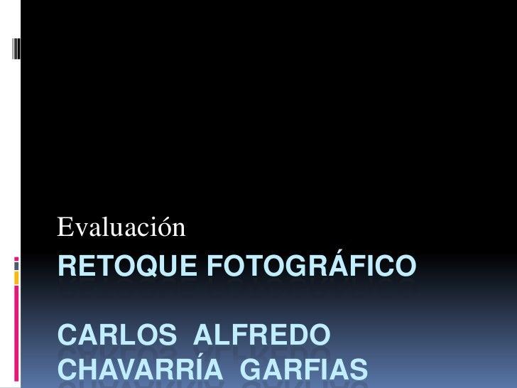 EvaluaciónRETOQUE FOTOGRÁFICOCARLOS ALFREDOCHAVARRÍA GARFIAS