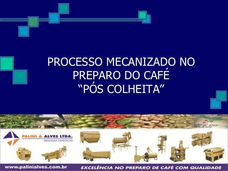 """PROCESSO MECANIZADO NO    PREPARO DO CAFÉ     """"PÓS COLHEITA"""""""