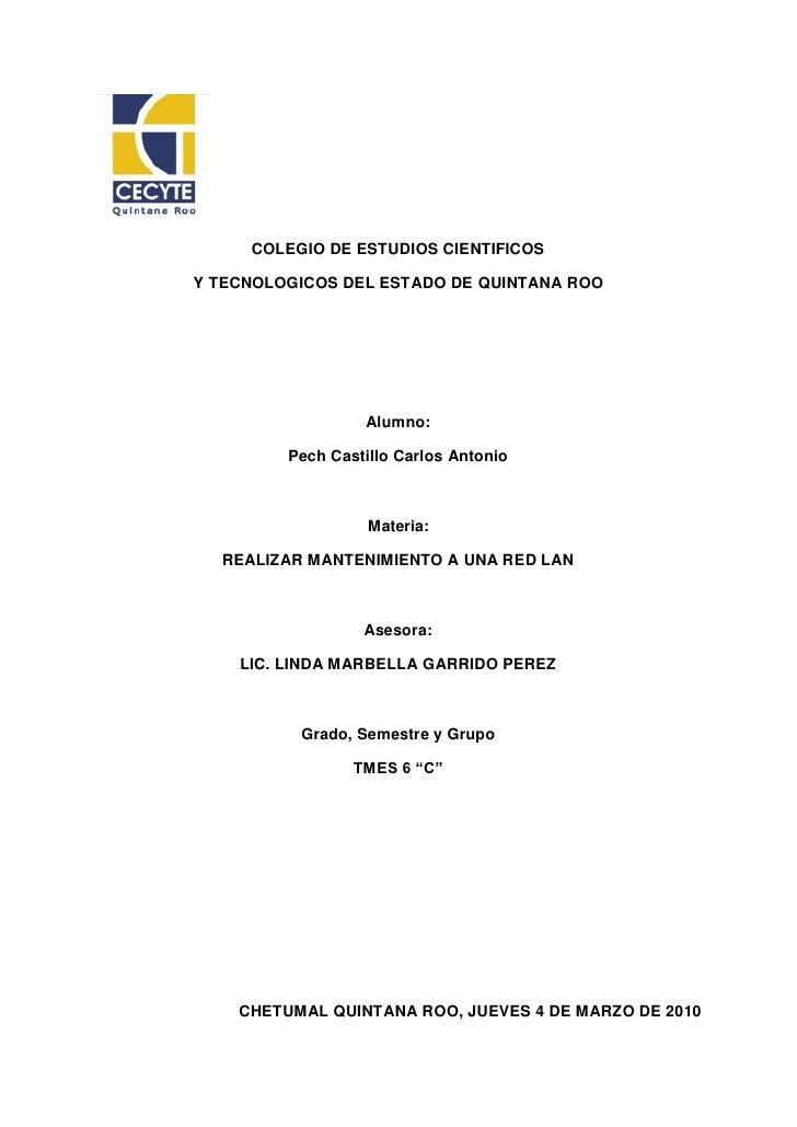 COLEGIO DE ESTUDIOS CIENTIFICOS  Y TECNOLOGICOS DEL ESTADO DE QUINTANA ROO                       Alumno:           Pech Ca...
