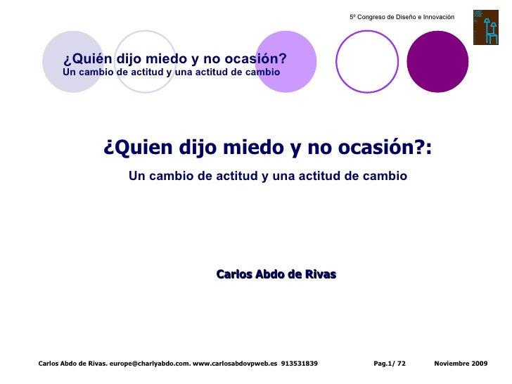 ¿Quien dijo miedo y no ocasión?:   Un cambio de actitud y una actitud de cambio Carlos Abdo de Rivas