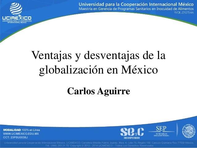Carlos Aguirre Ventajas y desventajas de la globalización en México