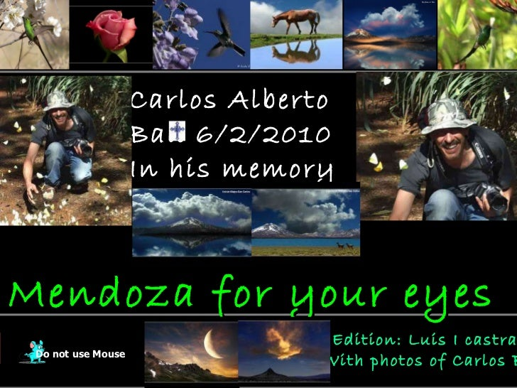 Carlos Alberto Bau 6/2/2010 In his memory Do not use Mouse Edition: Luis I castrate  With photos of Carlos Bau Mendoza for...