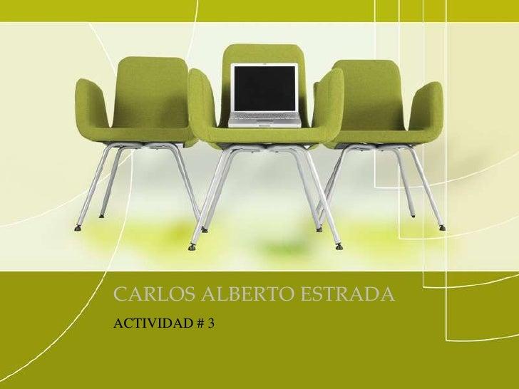 CARLOS ALBERTO ESTRADAACTIVIDAD # 3