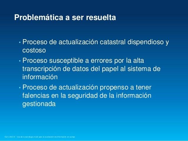 Uso de la tecnología móvil para la recolección de información en campo, Carlos Alberto Guarín Ramírez - Catastro Distrital, Colombia Slide 3