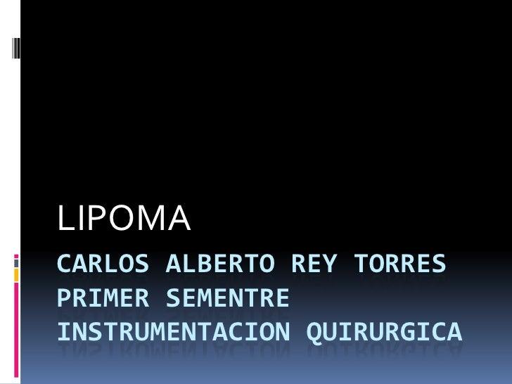 LIPOMACARLOS ALBERTO REY TORRESPRIMER SEMENTREINSTRUMENTACION QUIRURGICA