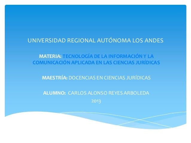 UNIVERSIDAD REGIONAL AUTÓNOMA LOS ANDESMATERIA: TECNOLOGÍA DE LA INFORMACIÓN Y LACOMUNICACIÓN APLICADA EN LAS CIENCIAS JUR...
